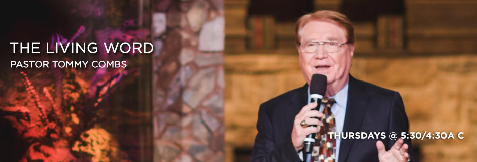 The Living Word With Pastor Tommy Combs - Thursdays @5/:30/4:30a C