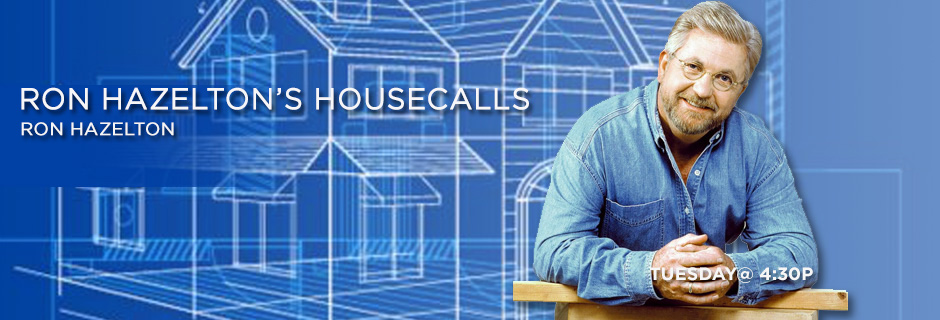 Ron Hazelton's Housecalls with Ron Hazelton, Tuesday at 4:30pm