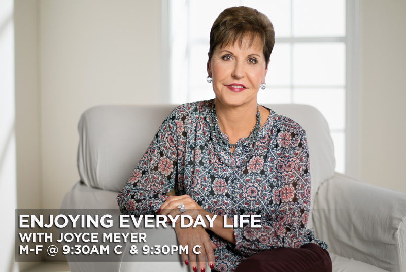 Enjoying Everyday Life with Joyce Meyer - Monday-Friday @ 9:30am and 9:30pm