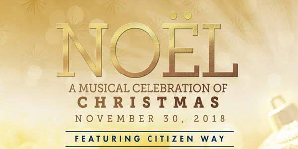 NOEL, A musical celebration of Christmas - November 30, 2018 - Featuring Citizen Way