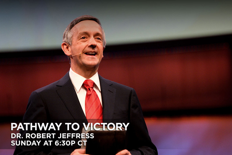 Pathway To Victory with Dr. Robert Jeffress - Sunday @ 6:30p CT
