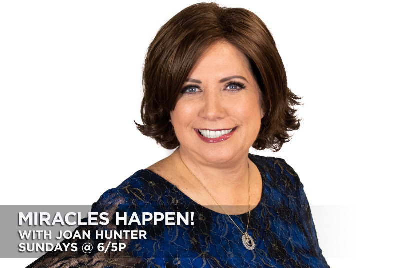 Miracles Happen! With Joan Hunter Sunday at 6/5p CT