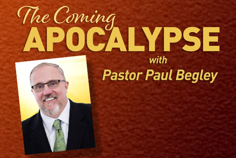 The Coming Apocalypse with Pastor Paul Begley