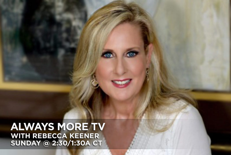 Always More TV With Rebecca Keener - Sunday at 2:30am/1:30am CT