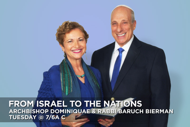 From Israel To The Nations with Archbishop Dominiquae and Rabbi Baruch Bierman Tuesday at 7/6am CT.