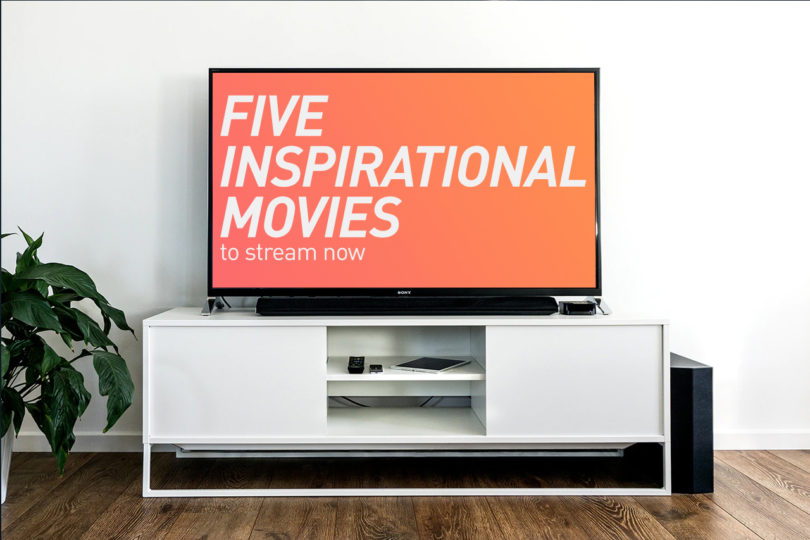 Five Inspiratioinal Movies To Stream Now