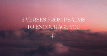 5 Verses from Psalms to encourage you.