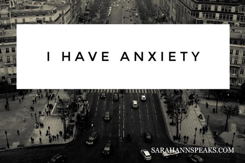 I Have Anxiety - SarahAnnSpeaks.com