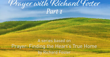 Prayer With Richard Foster Part 1 - A Series based on Prayer: Finding the Heart's True Home by Richard Foster