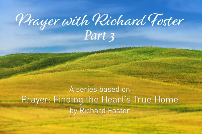 Prayer With Richard Foster Part 3 - A Series based on Prayer: Finding the Heart's True Home by Richard Foster