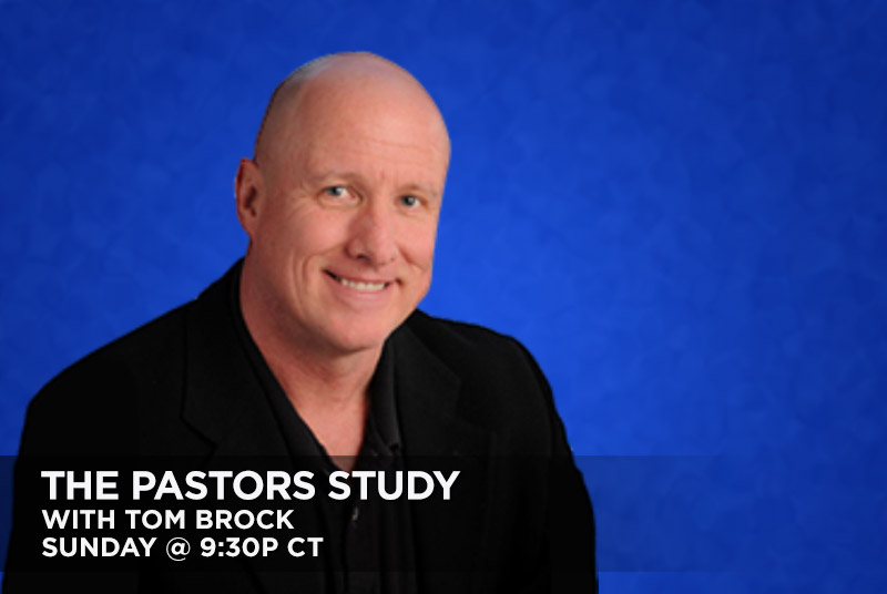 The Pastor's Study with Tom Brock, Sunday at 9:30pm CT