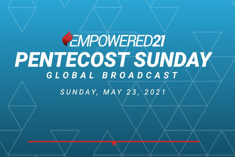 Empowered 21 Pentecost Sunday Global Broadcast Sunday, May 23, 2021